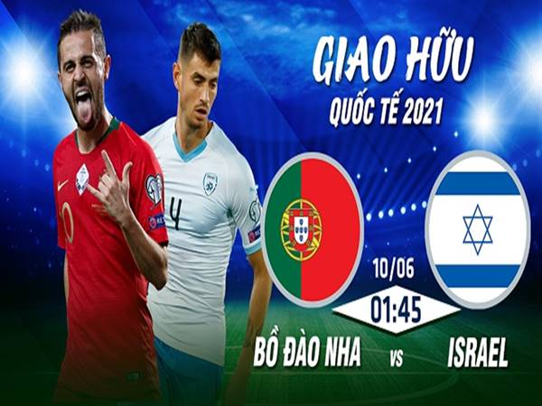 Soi kèo Bồ Đào Nha vs Israel, 1h45 ngày 10/6