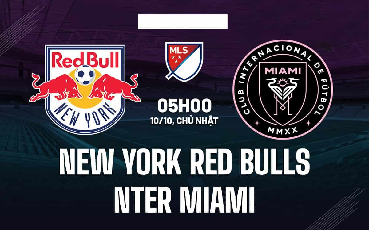 Nhận định bóng đá New York Red Bulls vs Inter Miami ngày 10/10